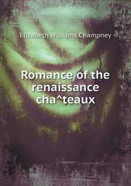 Romance of the Renaissance Cha Teaux by Elizabeth Williams Champney