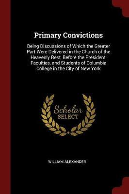 Primary Convictions by William Alexander