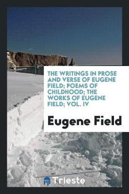 The Writings in Prose and Verse of Eugene Field; Poems of Childhood; The Works of Eugene Field; Vol. IV by Eugene Field image