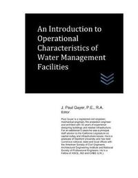 An Introduction to Operational Characteristics of Water Management Facilities by J Paul Guyer