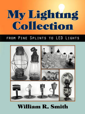 My Lighting Collection, from Pine Spints to Led Lights by William R Smith image