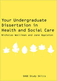 Your Undergraduate Dissertation in Health and Social Care by Nicholas Walliman