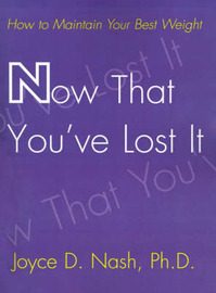 Now That You've Lost It: How to Maintain Your Best Weight by Joyce D Nash, PhD image