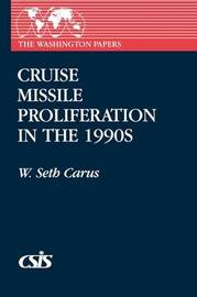 Cruise Missile Proliferation in the 1990s by W.Seth Carus