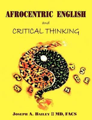 Afrocentric English and Critical Thinking by Joseph A Bailey