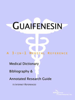 Guaifenesin - A Medical Dictionary, Bibliography, and Annotated Research Guide to Internet References by ICON Health Publications