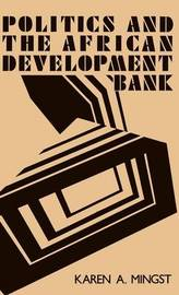 Politics and the African Development Bank by Karen A. Mingst
