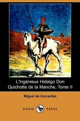 L'Ingenieux Hidalgo Don Quichotte De La Manche, Tome II (Dodo Press) by Miguel de Cervantes image