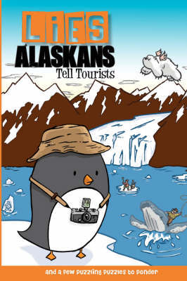 Lies Alaskans Tell Tourists & Other Fun Puzzles by Lee Post
