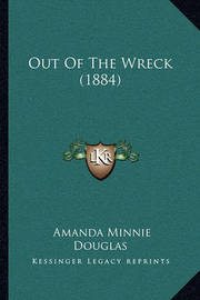 Out of the Wreck (1884) by Amanda Minnie Douglas