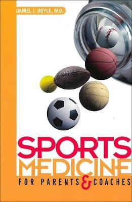 Sports Medicine for Parents and Coaches by Daniel J. Boyle image
