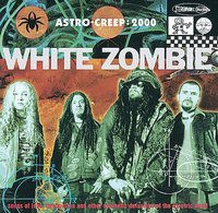 Astro-Creep 2000: Songs Of Love, Destruction And Other Synthetic Delusions Of The Electric Head by White Zombie