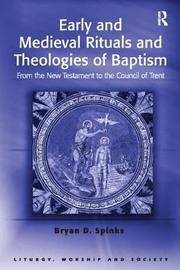 Early and Medieval Rituals and Theologies of Baptism by Bryan D. Spinks image