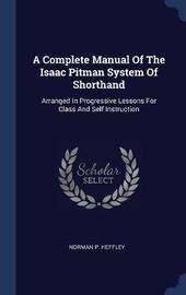 A Complete Manual of the Isaac Pitman System of Shorthand by Norman P Heffley image