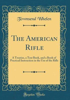 The American Rifle by Townsend Whelen image