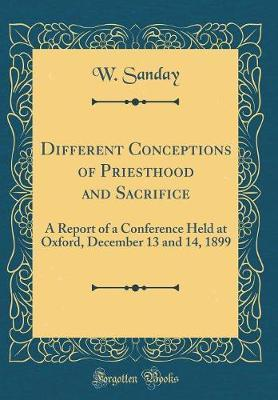 Different Conceptions of Priesthood and Sacrifice by W Sanday