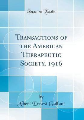 Transactions of the American Therapeutic Society, 1916 (Classic Reprint) by Albert Ernest Gallant