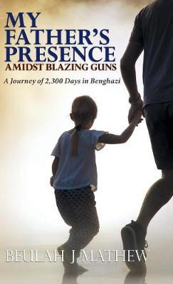 My Father's Presence Amidst Blazing Guns by Beulah J Mathew image