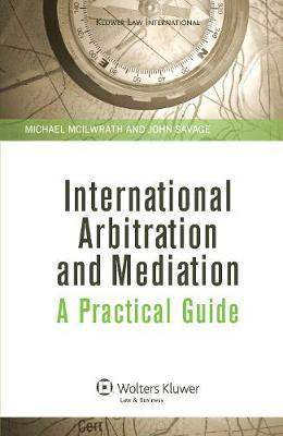 International Arbitration and Mediation: A Practical Guide by Michael McIlwrath