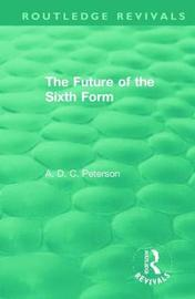 The Future of the Sixth Form by A D C Peterson