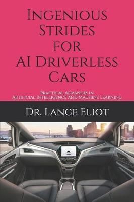 Ingenious Strides for AI Driverless Cars by Lance Eliot