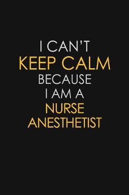 I Can't Keep Calm Because I Am A Nurse Anesthetist by Blue Stone Publishers image