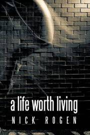 A Life Worth Living by Nick Rogen image