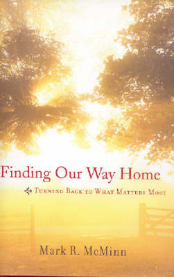 Finding Our Way Home: Turning Back to What Matters Most by Mark McMinn image