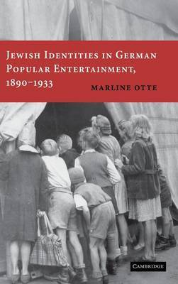 Jewish Identities in German Popular Entertainment, 1890-1933 by Marline Otte