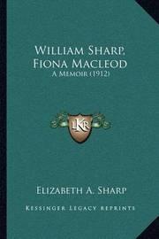 William Sharp, Fiona MacLeod: A Memoir (1912) by Elizabeth A Sharp