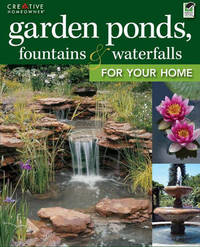 Garden Ponds, Fountains & Waterfalls by Editors of Creative Homeowner