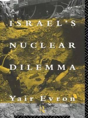 Israel's Nuclear Dilemma by Yair Evron