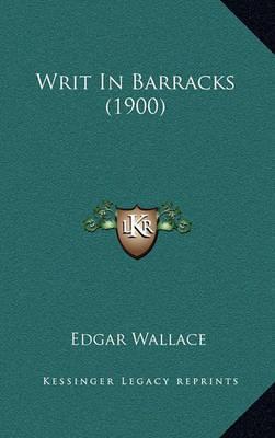 Writ in Barracks (1900) by Edgar Wallace