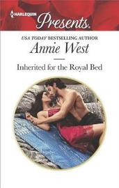 Inherited for the Royal Bed by Annie West
