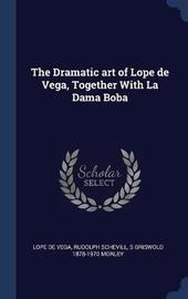 The Dramatic Art of Lope de Vega, Together with La Dama Boba by Lope , de Vega