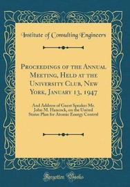 Proceedings of the Annual Meeting, Held at the University Club, New York, January 13, 1947 by Institute of Consulting Engineers