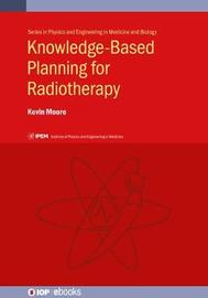 Knowledge-Based Planning for Radiotherapy by Kevin Moore