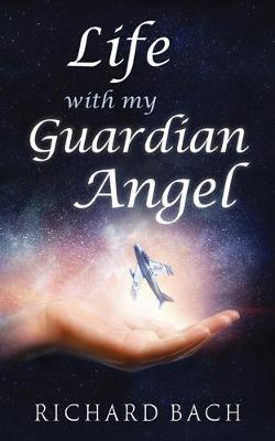 Life with My Guardian Angel by Richard Bach