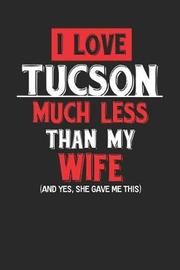 I Love Tucson Much Less Than My Wife (and Yes, She Gave Me This) by Maximus Designs image