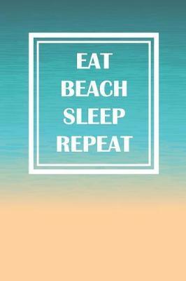 Eat Beach Sleep Repeat by Crumasor