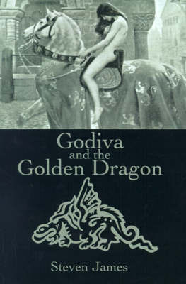 Godiva and the Golden Dragon by Steven James image