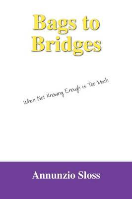 Bags to Bridges: When Not Knowing Enough Is Too Much by Annunzio Sloss image