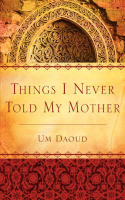 Things I Never Told My Mother by Um Daoud