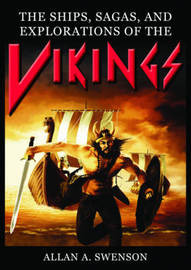The Ships, Sagas, and Explorations of the Vikings by Allan A Swenson image