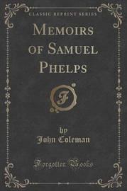 Memoirs of Samuel Phelps (Classic Reprint) by John Coleman