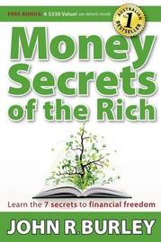Money Secrets of the Rich: Learn the 7 Secrets to Financial Freedom by John Burley