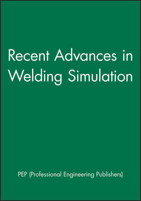 Recent Advances in Welding Simulation by Pep (Professional Engineering Publishers