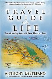 A Travel Guide to Life by Anthony DeStefano