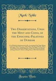 Two Dissertations, Upon the Mint and Coins, of the Episcopal-Palatines of Durham by Mark Noble image