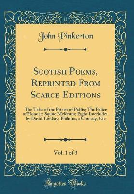 Scotish Poems, Reprinted from Scarce Editions, Vol. 1 of 3 by John Pinkerton